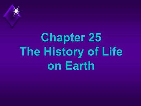 Chapter 25 The History of Life on Earth. Question u How have events in the Earth's history contributed to life as we know it?