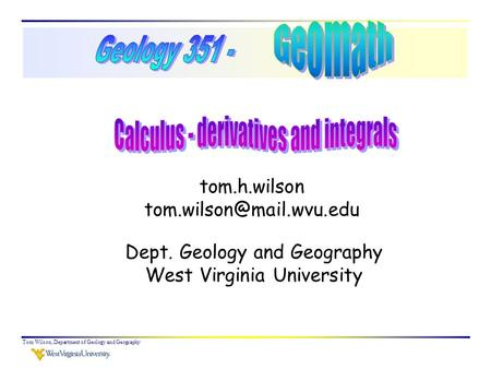 Tom Wilson, Department of Geology and Geography tom.h.wilson Dept. Geology and Geography West Virginia University.
