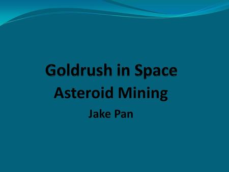 Asteroid Mining Jake Pan. What are Asteroids? Asteroids are chunks of rock floating in space: Left over from the formation of our solar system Created.