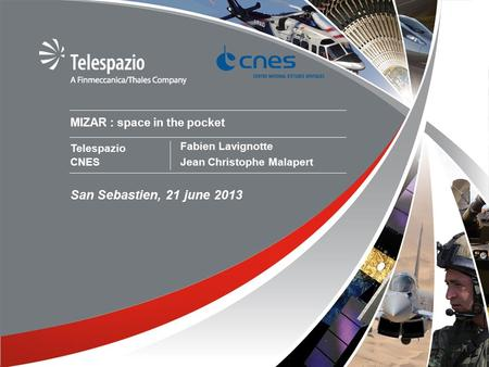 11 MIZAR : space in the pocket Telespazio CNES San Sebastien, 21 june 2013 Fabien Lavignotte Jean Christophe Malapert.