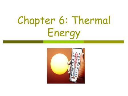 Chapter 6: Thermal Energy. Section 1: Temperature and Heat  Temperature is related to the average kinetic energy of the particles in a substance.