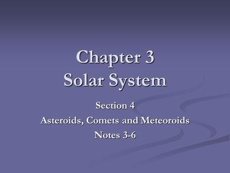 Chapter 3 Solar System Section 4 Asteroids, Comets and Meteoroids Notes 3-6.