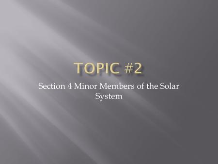 Section 4 Minor Members of the Solar System