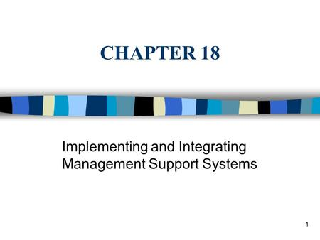 1 CHAPTER 18 Implementing and Integrating Management Support Systems.