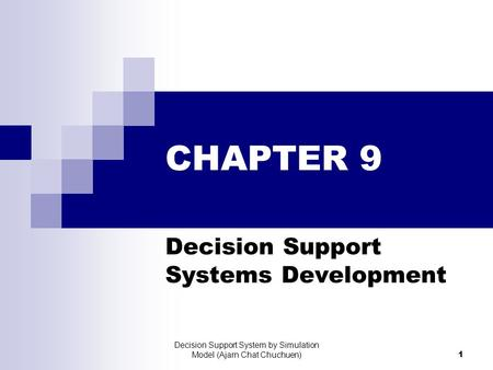 Decision Support System by Simulation Model (Ajarn Chat Chuchuen) 1 CHAPTER 9 Decision Support Systems Development.