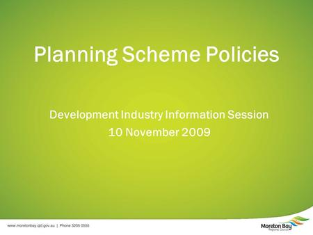 Planning Scheme Policies Development Industry Information Session 10 November 2009.