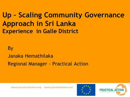Www.practicalaction.org www.janathakshan.net Up – Scaling Community Governance Approach in Sri Lanka Experience in Galle District By Janaka Hemathilaka.