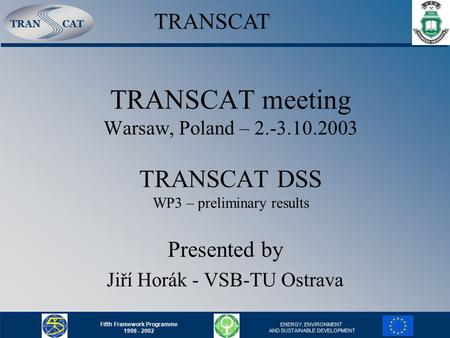 TRANCAT Fifth Framework Programme 1998 - 2002 ENERGY, ENVIRONMENT AND SUSTAINABLE DEVELOPMENT TRANSCAT meeting Warsaw, Poland – 2.-3.10.2003 TRANSCAT DSS.