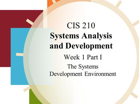 CIS 210 Systems Analysis and Development Week 1 Part I The Systems Development Environment,