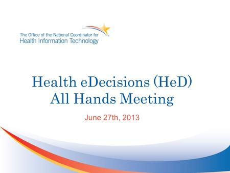 Health eDecisions (HeD) All Hands Meeting June 27th, 2013.