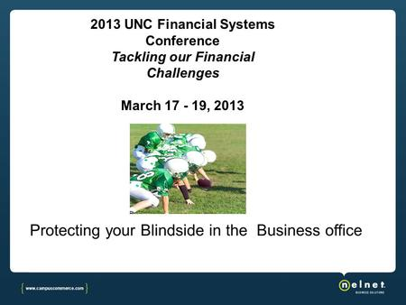 2013 UNC Financial Systems Conference Tackling our Financial Challenges March 17 - 19, 2013.