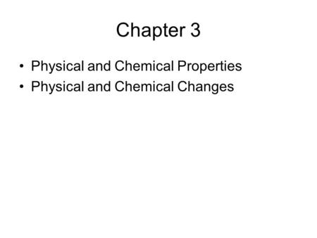 Chapter 3 Physical and Chemical Properties Physical and Chemical Changes.