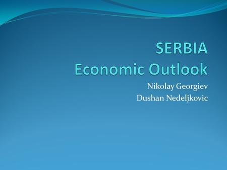 Nikolay Georgiev Dushan Nedeljkovic. Outline Country Facts Trends of macroeconomic aggregates Economic activity Indicators Labor Market Trade FDI Monetary.