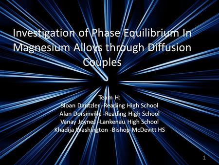 Investigation of Phase Equilibrium In Magnesium Alloys through Diffusion Couples Team H: Sloan Dantzler -Reading High School Alan Dorsinville -Reading.