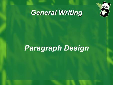 General Writing Paragraph Design.  What makes writing: Letter makes word. Word makes sentence. Sentence makes paragraph. Paragraph makes essay.  What.