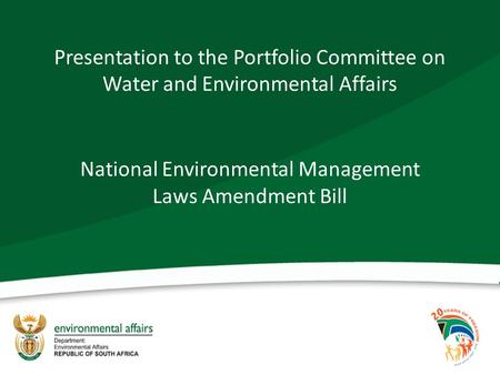 Presentation to the Portfolio Committee on Water and Environmental Affairs National Environmental Management Laws Amendment Bill.