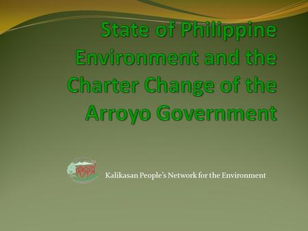 "Kalikasan People's Network for the Environment. According to Philippine Constitution, it is the state's prime duty to ""protect and advance the right of."