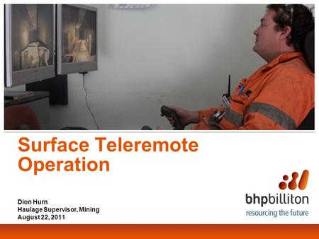 Surface Teleremote Operation Dion Hurn Haulage Supervisor, Mining August 22, 2011.