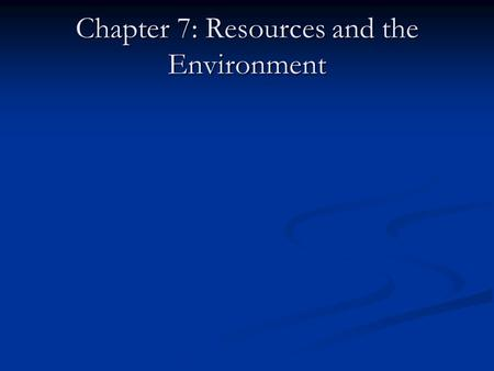 Chapter 7: Resources and the Environment