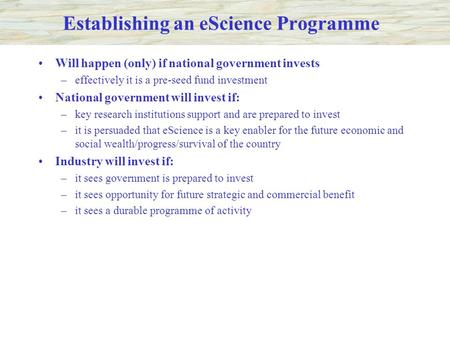 Establishing an eScience Programme Will happen (only) if national government invests –effectively it is a pre-seed fund investment National government.