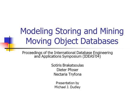 Modeling Storing and Mining Moving Object Databases Proceedings of the International Database Engineering and Applications Symposium (IDEAS'04) Sotiris.