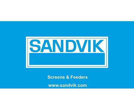 Grid Size 3,175 Size 6,35 Sandvik Mining and Construction Screens & Feeders www.sandvik.com.