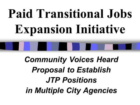 Paid Transitional Jobs Expansion Initiative Community Voices Heard Proposal to Establish JTP Positions in Multiple City Agencies.