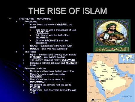 THE RISE OF ISLAM THE PROPHET MUHAMMAD THE PROPHET MUHAMMAD Revelations Revelations At 40, heard the voice of GABRIEL the angel At 40, heard the voice.