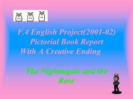 F.4 English Project(2001-02) Pictorial Book Report With A Creative Ending The Nightingale and the Rose.