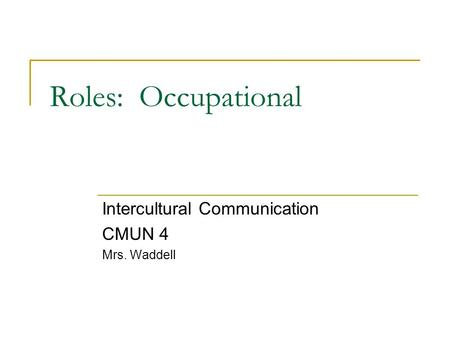 Roles: Occupational Intercultural Communication CMUN 4 Mrs. Waddell.
