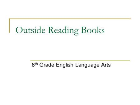 Outside Reading Books 6 th Grade English Language Arts.