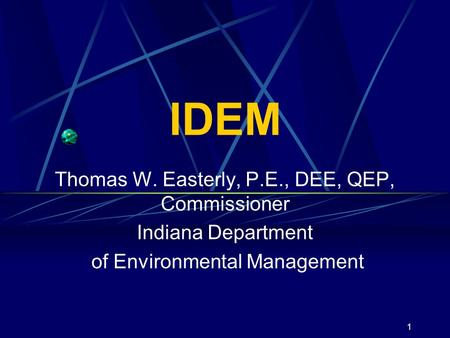 1 IDEM Thomas W. Easterly, P.E., DEE, QEP, Commissioner Indiana Department of Environmental Management.