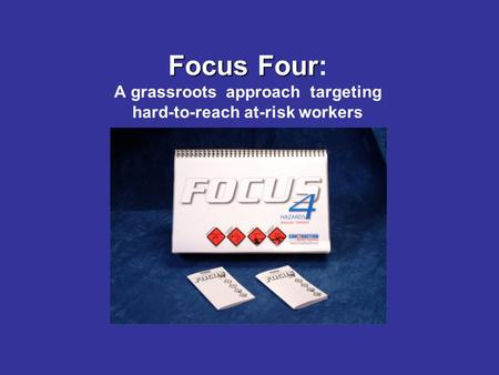 Focus Four Focus Four: A grassroots approach targeting hard-to-reach at-risk workers.
