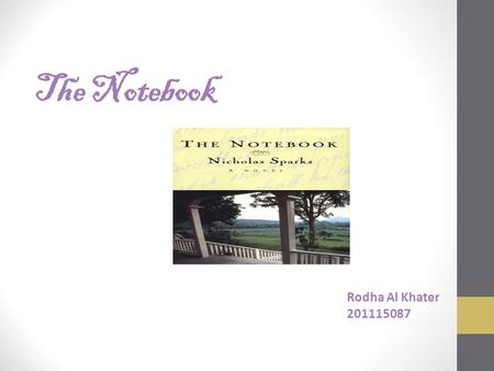 The Notebook Rodha Al Khater 201115087. Content Author Characters Summary Theme Analysis Movie Vs. Book.