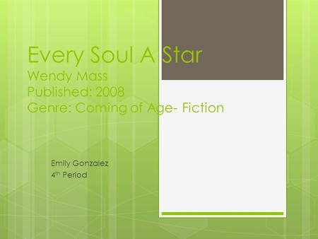 Every Soul A Star Wendy Mass Published: 2008 Genre: Coming of Age- Fiction Emily Gonzalez 4 th Period.