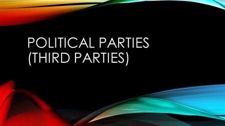 POLITICAL PARTIES (THIRD PARTIES). REMEMBER WHAT A POLITICAL PARTY IS? A group of citizens with similar views on public issues who work to put their ideas.