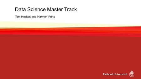 Data Science Master Track Tom Heskes and Harmen Prins.
