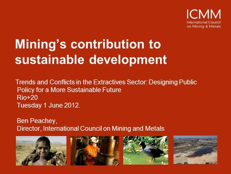 Mining's contribution to sustainable development Trends and Conflicts in the Extractives Sector: Designing Public Policy for a More Sustainable Future.