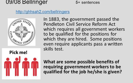 09/08 Bellringer 5+ sentences   In 1883, the government passed the Pendleton Civil Service.