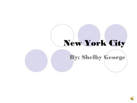 New York City By: Shelby George Manhattan Manhattan is very important and the oldest borough of NYC. A couple of the richest people in the U.S. live.