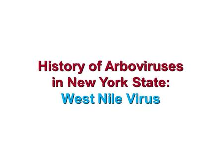 History of Arboviruses in New York State: West Nile Virus.