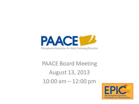PAACE Board Meeting August 13, 2013 10:00 am – 12:00 pm.