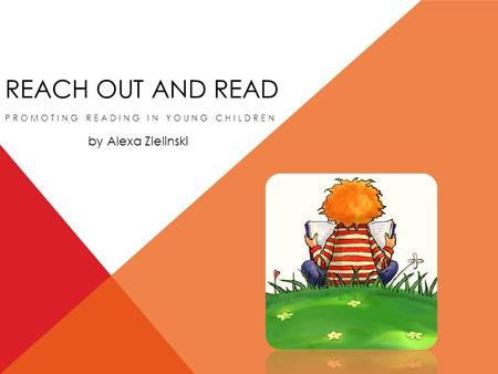 REACH OUT AND READ PROMOTING READING IN YOUNG CHILDREN by Alexa Zielinski.