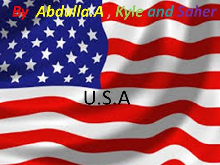 U.S.A By Abdulla.A, Kyle and Saher. Weather Are you looking for a country with the most outstanding weather? Well look no further. Weather varies widely.