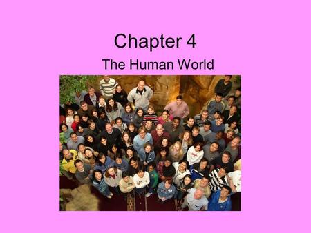 Chapter 4 The Human World. Population by Years 1000 AD – 500 million people 1800 AD – 1 billion people 2009 AD – 6.2 billion people 2025 AD – 7.8 billion.