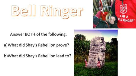 Answer BOTH of the following: a)What did Shay's Rebellion prove? b)What did Shay's Rebellion lead to?