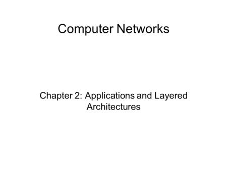 Computer Networks Chapter 2: Applications and Layered Architectures.