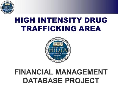 HIGH INTENSITY DRUG TRAFFICKING AREA FINANCIAL MANAGEMENT DATABASE PROJECT.