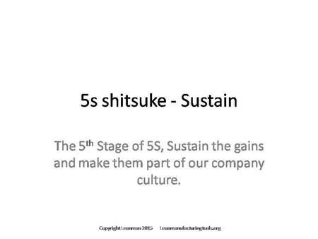 5S Shitsuke, 5S Sustain; For Customized or Editable Versions Contact Through Leanmanufacturingtools.org For Customized or Editable Versions of this Presentation.