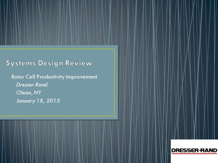 Rotor Cell Productivity Improvement Dresser-Rand Olean, NY January 18, 2013.